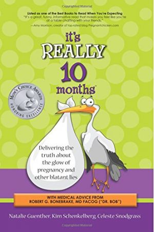It's Really 10 Months: Delivering the truth about the glow of pregnancy and other blatant lies