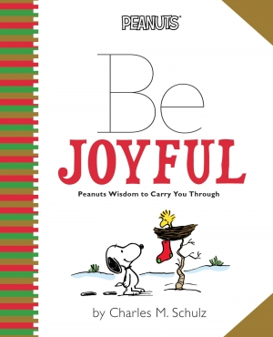 Peanuts Be Joyful - Peanuts Wisdom to Carry You Through by Charles M. Schultz