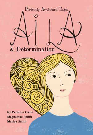 Aila & Determination (book 2 of Perfectly Awkward Tales)
