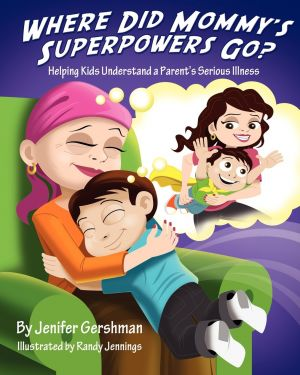 Where Did Mommy's Superpowers Go? Helping Kids Understand a Parent's Serious Illness