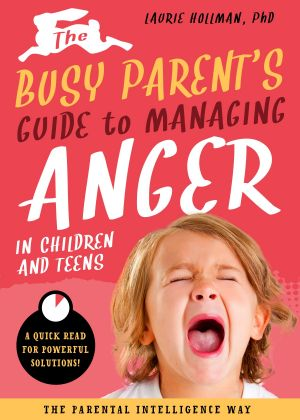 The Busy Parent's Guide to Managing Anger in Children and Teens