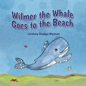 Wilmer the Whale Goes to the Beach