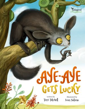 Aye-Aye Gets Lucky - Endangered and Misunderstood Book 1