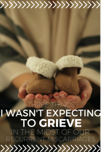 Three Things I Wasn't Expecting to Grieve in the Midst of Recurrent Pregnancy Loss