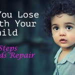 When You Lose it With Your Child: 5 Steps Toward Repair