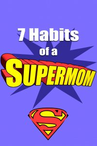 7 Habits of a Supermom