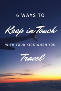 6 Ways To Keep In Touch With Kids When Traveling