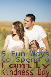 5 Fun & Creative Ways to Spend a Family Kindness Day