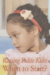 Raising Polite Kids: When to Begin?