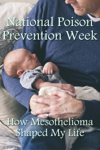 National Poison Prevention Week – How Mesothelioma Shaped My Life