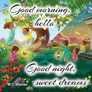 Good morning, hello. Good night, sweet dreams
