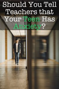Should You Tell Teachers that Your Teen Has Anxiety?