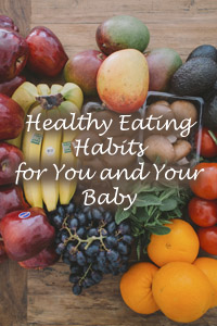 Healthy Eating Habits For You and Your Baby
