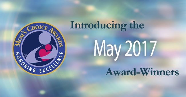 Mom's Choice Awards® Names Best Products & Services of May 2017