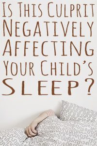 Is This Culprit Negatively Affecting Your Child's Sleep?