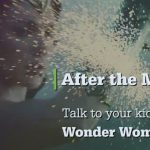 "5 Conversations to Have with Your Kids After ""Wonder Woman"""