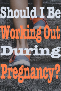 Should I Be Working Out During Pregnancy?