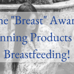 "MCA's ""Breast"" Award-Winning Products for Breastfeeding!"