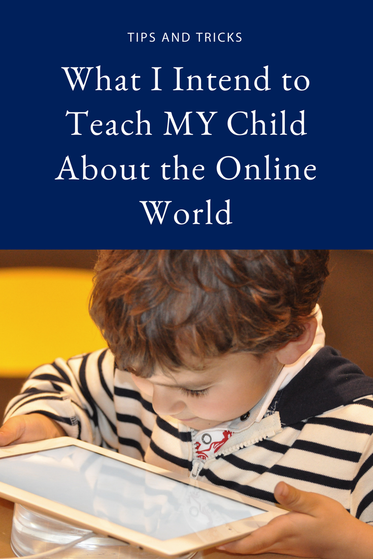 What I Intend to Teach MY Child About the Online World