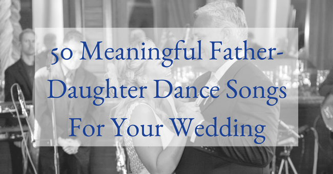 50 Meaningful Father Daughter Dance Songs For Your Wedding