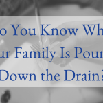 Do You Know What Your Family Is Pouring Down the Drain?