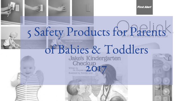 5 Safety Products for Parents of Babies & Toddlers - 2017