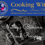 Cooking with Mom's Choice: Nutley's Banana Bread Recipe