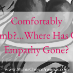 Comfortably Numb?…Where Has Our Empathy Gone?