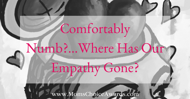 Comfortably Numb?...Where Has Our Empathy Gone?