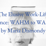 The Elusive Work-Life Balance: WAHM to WAHM by Maria Dismondy
