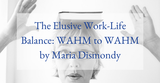 The Elusive Work Life Balance WAHM to WAHM by Maria Dismondy