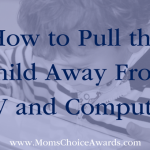 How to Pull Your Child Away From TV and Computer