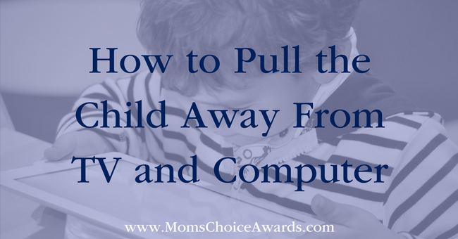 How to Pull the Child Away From TV and Computer