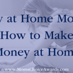 Stay at Home Moms: How to Make Money at Home