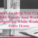 Hacks To Help You Cope With Family And Work Emergencies While Working From Home