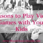 Reasons to Play Video Games with Your Kids