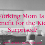 Working Mom Is a Benefit for the Kids. Surprised?