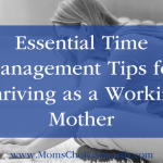 Essential Time Management Tips for Thriving as a Working Mother