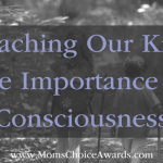 Teaching Our Kids The Importance Of Consciousness