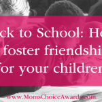 Back-to-School: How to foster friendships for your children