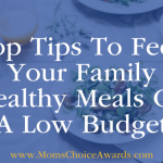 Top Tips To Feed Your Family Healthy Meals On A Low Budget