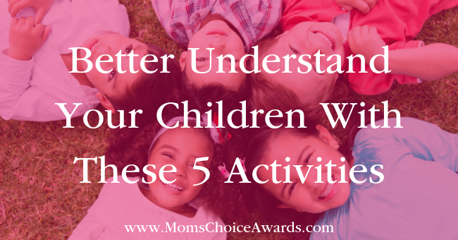 Better Understand Your Children With These 5 Activities