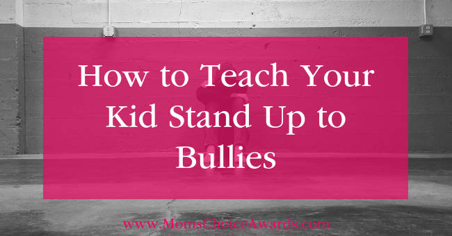 How to Teach Your Kid Stand Up to Bullies