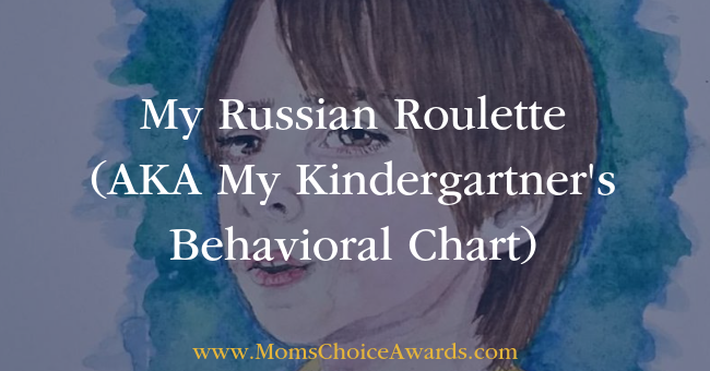 My Russian Roulette AKA My Kindergartner's Behavioral Chart