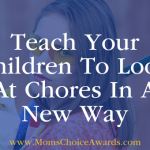 Teach Your Children To Look At Chores In A New Way