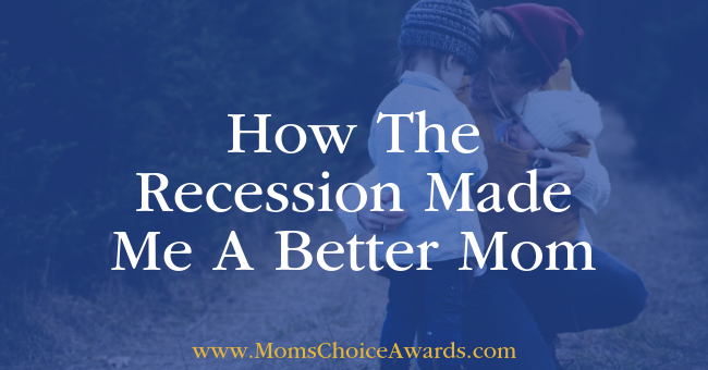 How The Recession Made Me A Better Mom