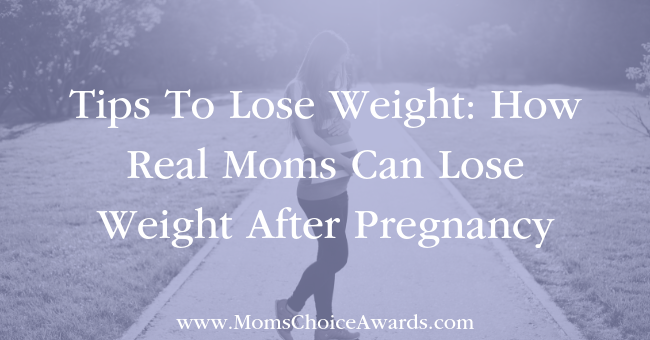 Tips To Lose Weight How Real Moms Can Lose Weight After Pregnancy