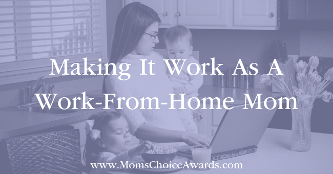 Making It Work As A Work-From-Home Mom