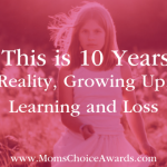 And This is 10 Years Old – Reality, Growing Up, Learning and Loss