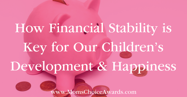 How Financial Stability is Key for Our Children's Development & Happiness